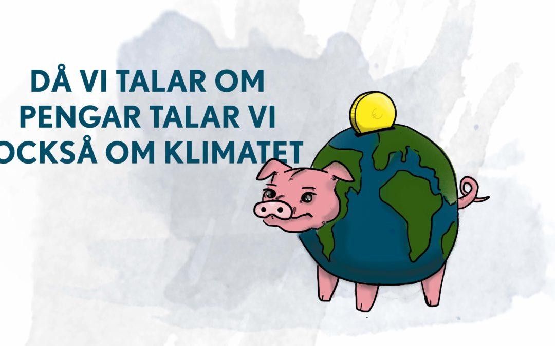 Då vi talar om pengar talar vi också om klimatet